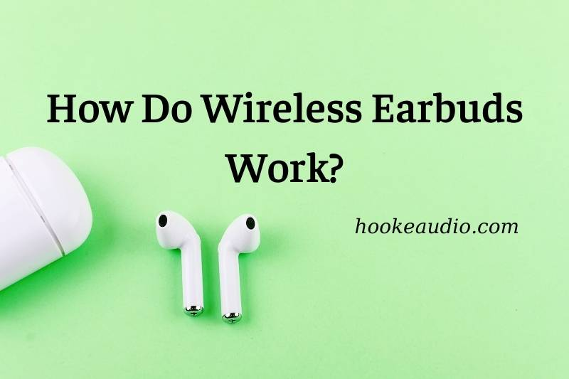 How Do Wireless Earbuds Work Top Full Guide 2021