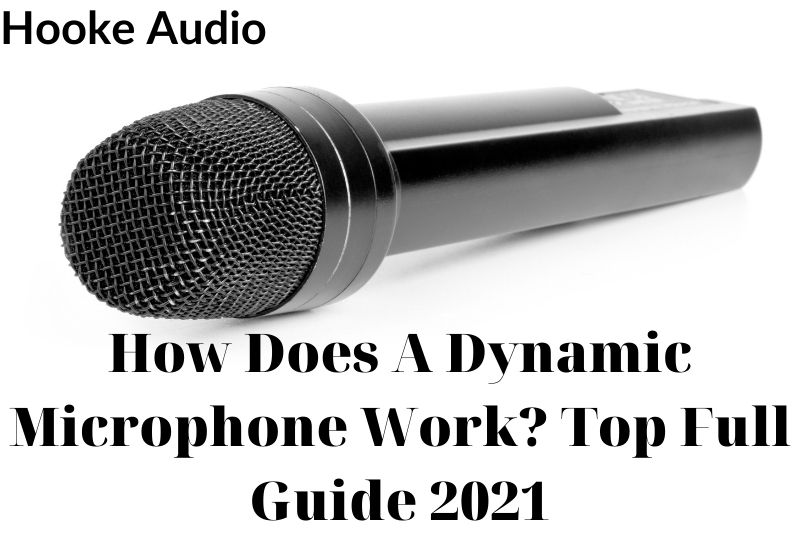 How Does A Dynamic Microphone Work Top Full Guide 2021
