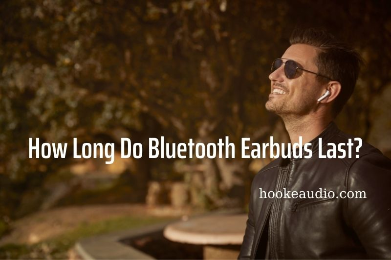 How Long Do Bluetooth Earbuds Last Top Full Guide 2021