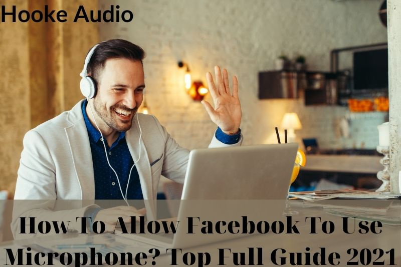 How To Allow Facebook To Use Microphone Top Full Guide 2021