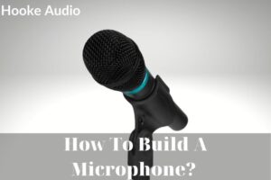 How To Build A Microphone Top Full Guide 2021