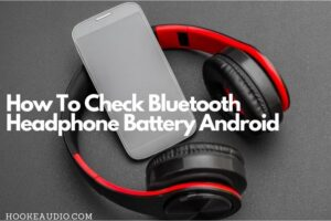 How To Check Bluetooth Headphone Battery Android in 2021