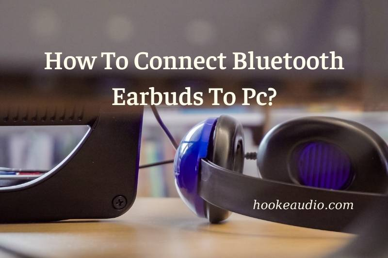 How To Connect Bluetooth Earbuds To Pc Top Full Guide 2021