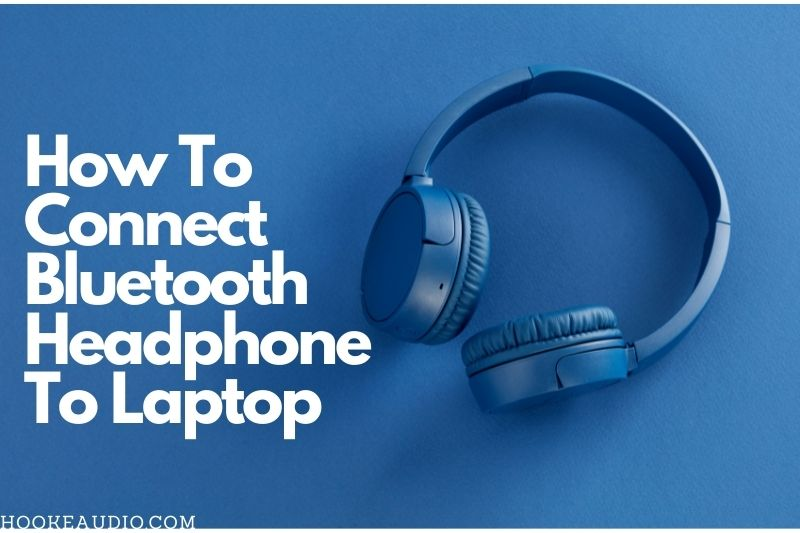 How To Connect Bluetooth Headphone To Laptop A Simple Guide