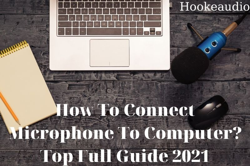 How To Connect Microphone To Computer Top Full Guide 2021