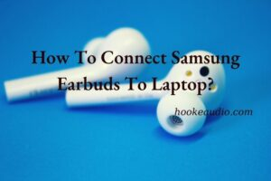 How To Connect Samsung Earbuds To Laptop Top Full Guide 2021