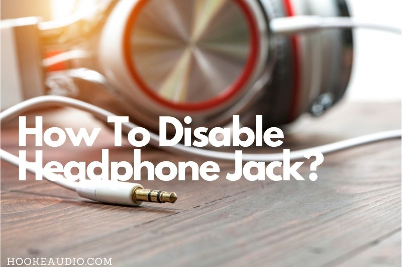 How To Disable Headphone Jack Step By Step Guide (2021)