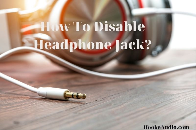 How To Disable Headphone Jack? Top Full Guide 2021