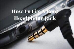 How To Fix A Bent Headphone Jack Top Full Guide 2021