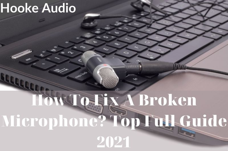 How To Fix A Broken Microphone Top Full Guide 2021