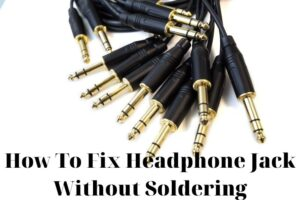 How To Fix Headphone Jack Without Soldering? Top Full Guide 2021