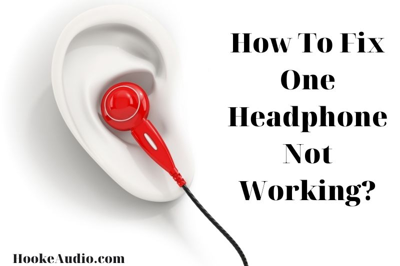 How To Fix One Headphone Not Working? Top Full Guide 2021