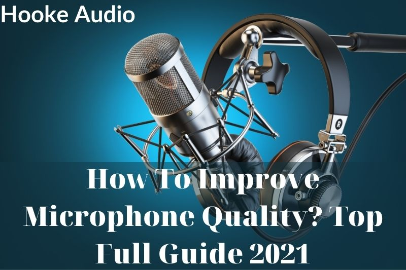 How To Improve Microphone Quality Top Full Guide 2021