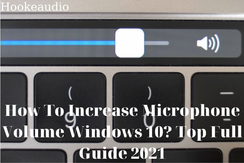 How To Increase Microphone Volume Windows 10 Top Full Guide 2021