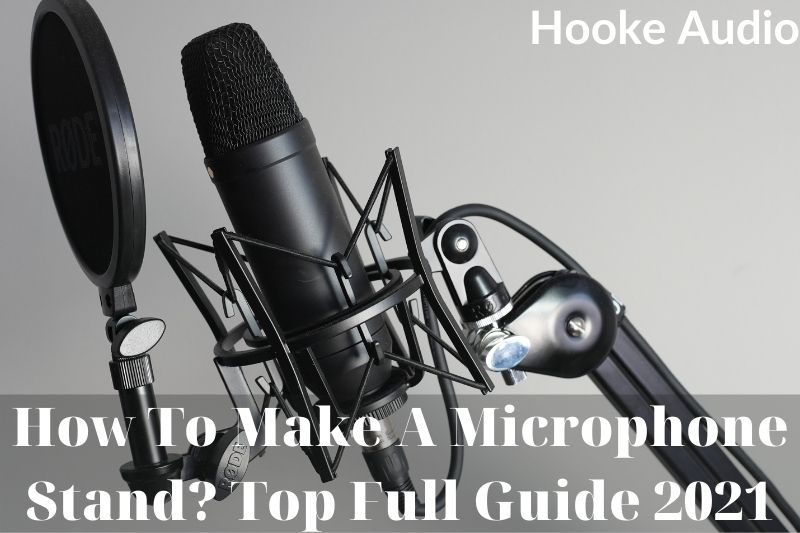 How To Make A Microphone Stand Top Full Guide 2021
