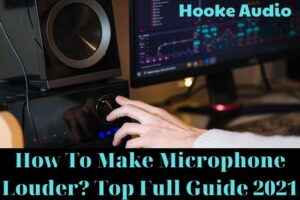 How To Make Microphone Louder Top Full Guide 2021