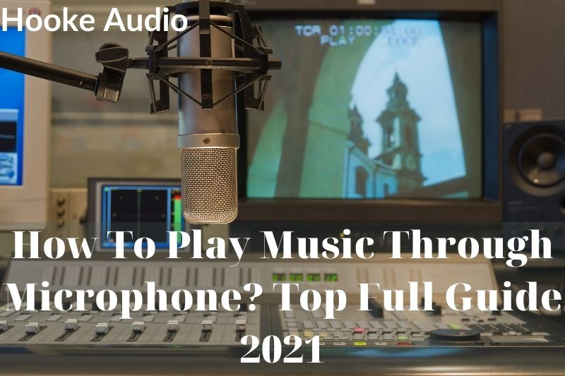 How To Play Music Through Microphone Top Full Guide 2021