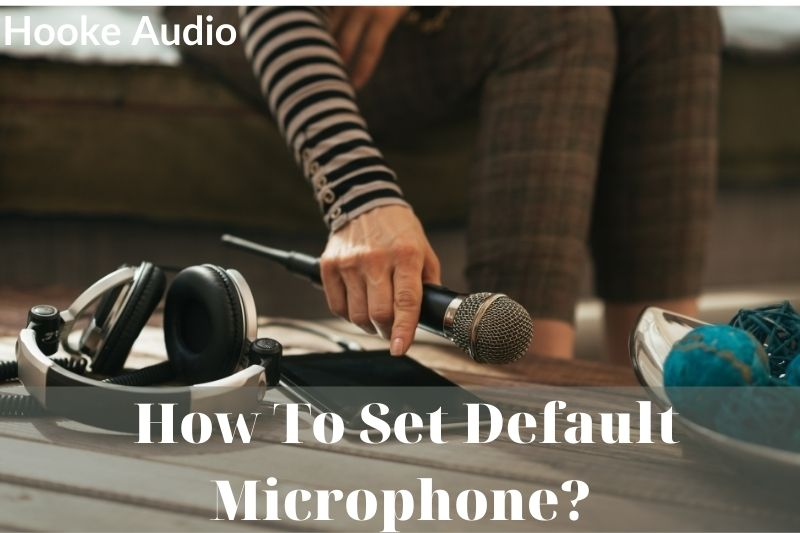 How To Set Default Microphone Top Full Guide 2021
