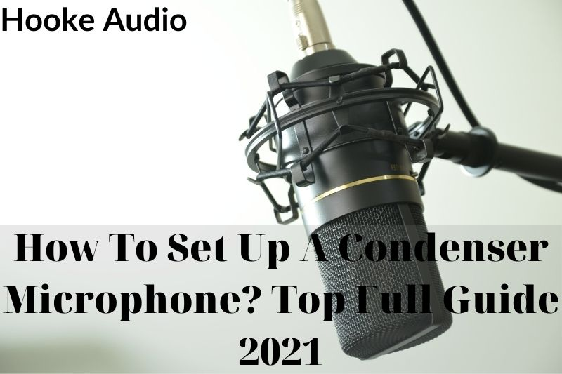 How To Set Up A Condenser Microphone Top Full Guide 2021