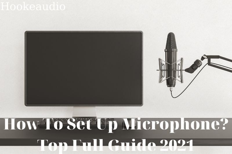 How To Set Up Microphone Top Full Guide 2021