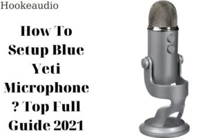 How To Setup Blue Yeti Microphone Top Full Guide 2021