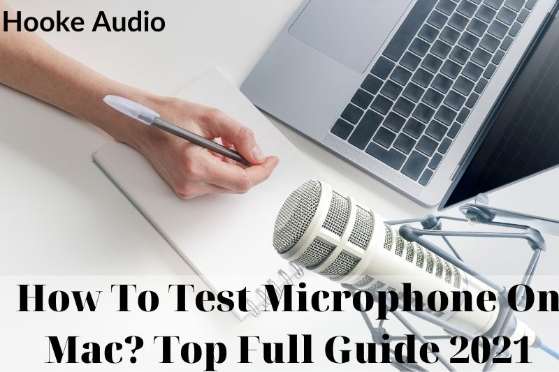 How To Test Microphone On Mac Top Full Guide 2021