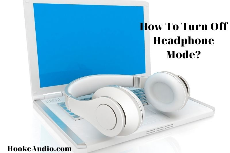 How To Turn Off Headphone Mode? Top Full Guide 2021