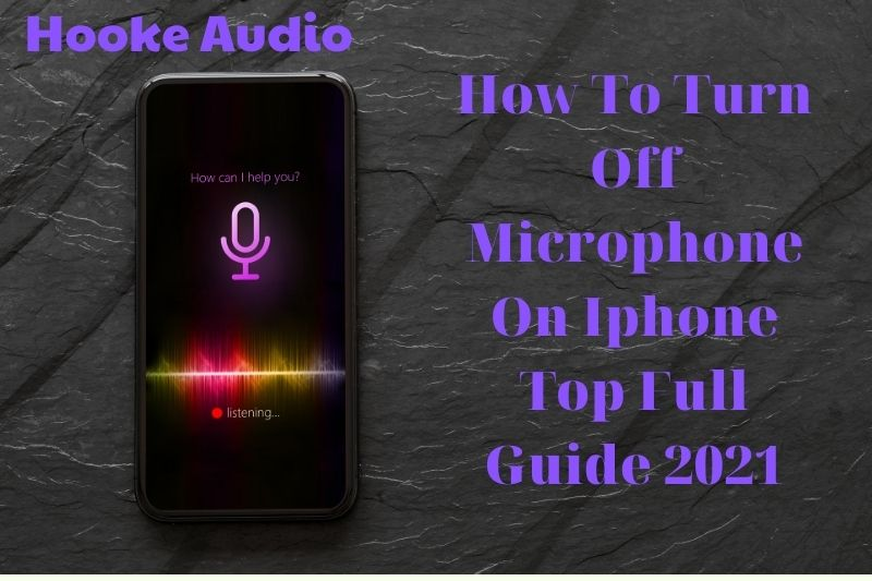 How To Turn Off Microphone On Iphone Top Full Guide 2021