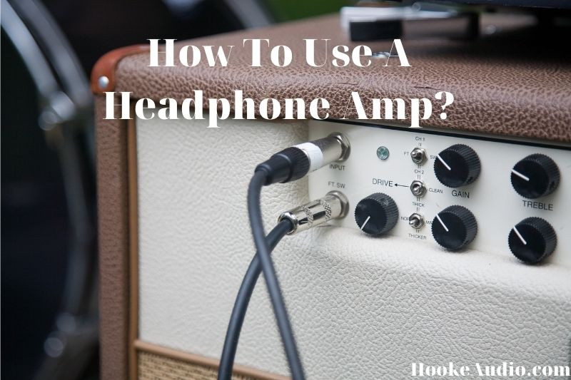 How To Use A Headphone Amp? Top Full Guide 2021