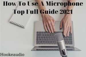 How To Use A Microphone Top Full Guide 2021