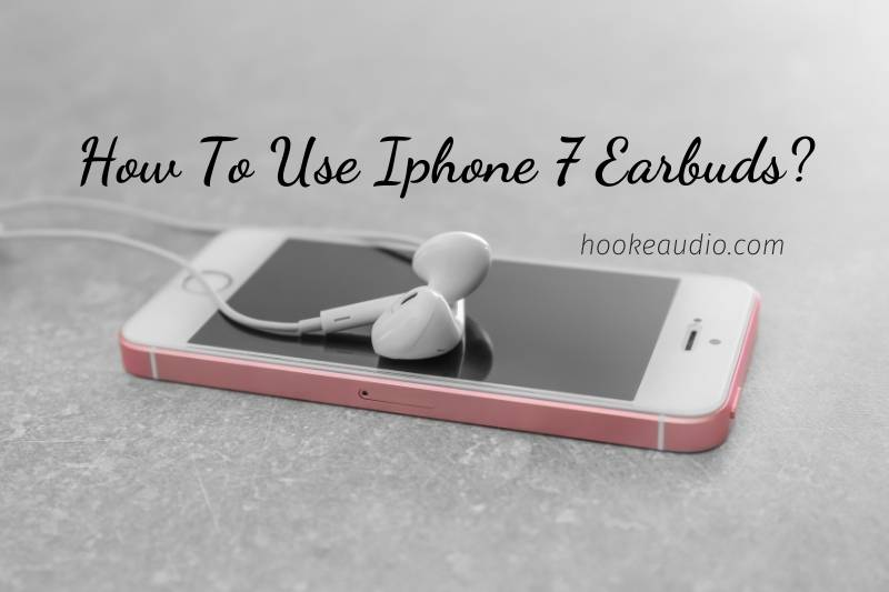 How To Use Iphone 7 Earbuds Top Full Guide 2021