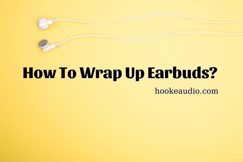 How To Wrap Up Earbuds Top Full Guide 2021