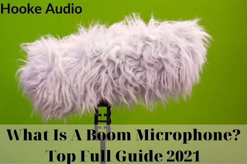 What Is A Boom Microphone Top Full Guide 2021