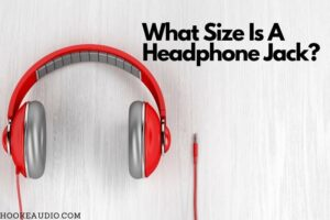 What Size Is A Headphone Jack Everything You Need To Know