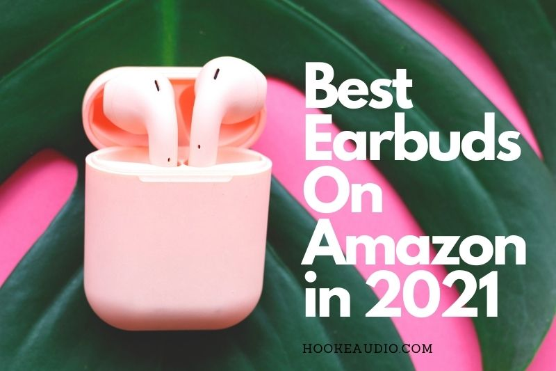 Best Earbuds On Amazon in 2021 Top Brands Review
