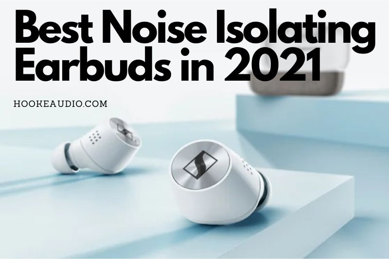 Best Noise Isolating Earbuds in 2021 Top Brands Review