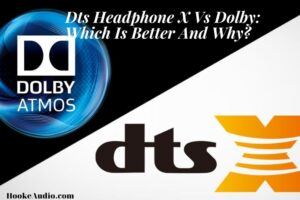Dts Headphone X Vs Dolby Which Is Better And Why