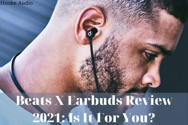Beats X Earbuds Review 2021 Is It For You