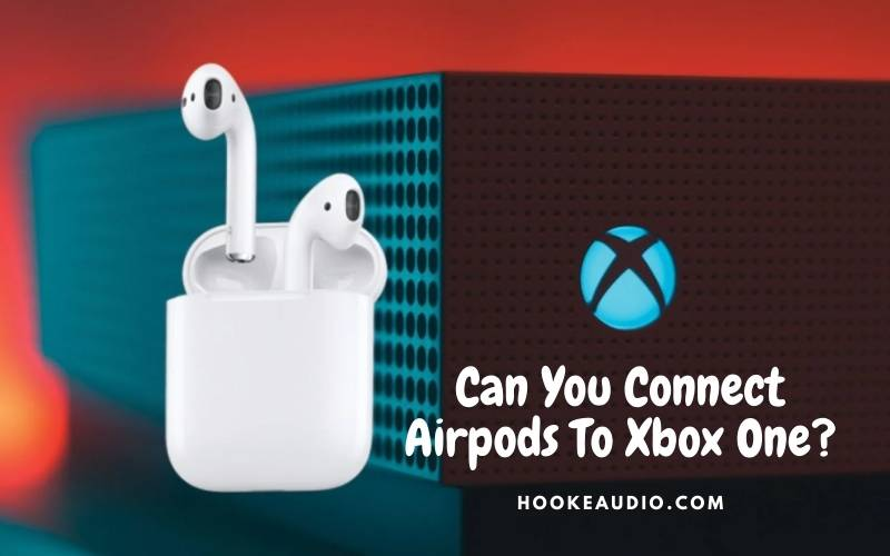 Can You Connect Airpods To Xbox One Top Full Guide 2021