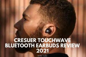 Cresuer Touchwave Bluetooth Earbuds Review 2021 Is It For You