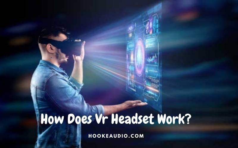 How Does Vr Headset Work Top Full Guide 2021
