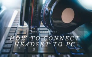 How To Connect Headset To Pc Top Full Guide 2021