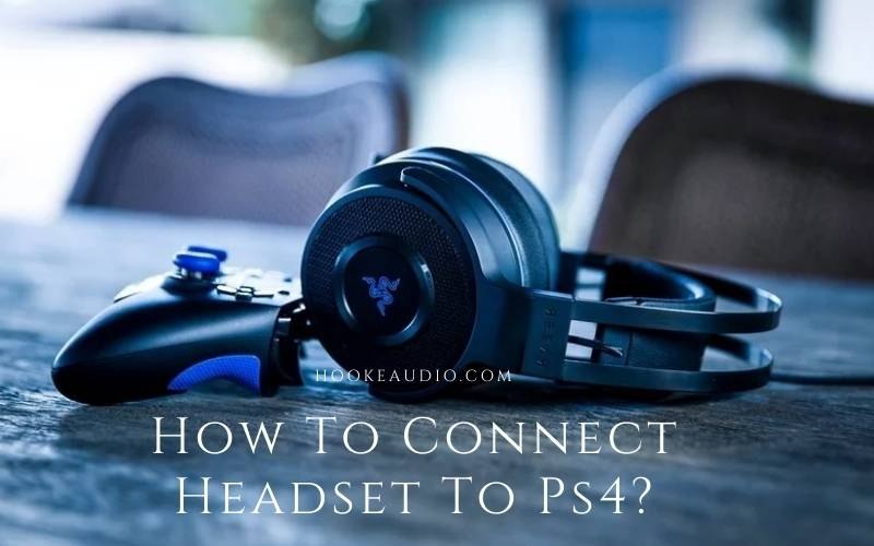 How To Connect Headset To Ps4 Top Full Guide 2021