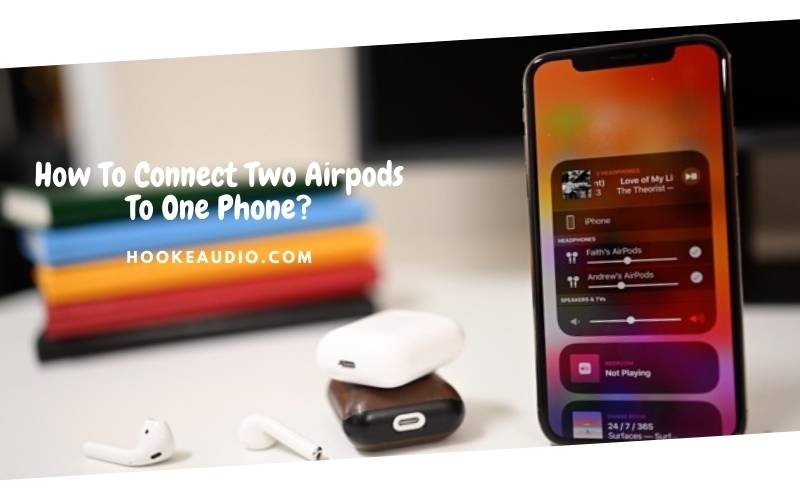 How To Connect Two Airpods To One Phone Top Full Guide 2021