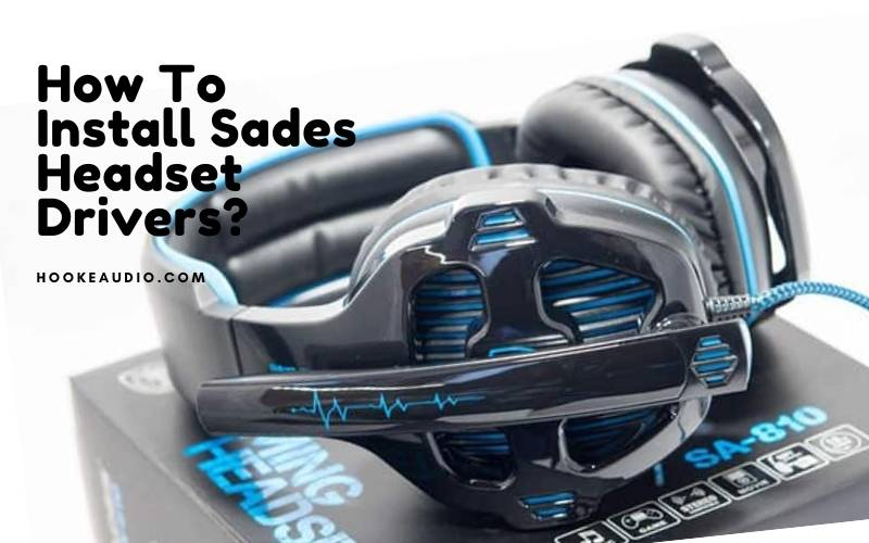 How To Install Sades Headset Drivers Top Full Guide 2021