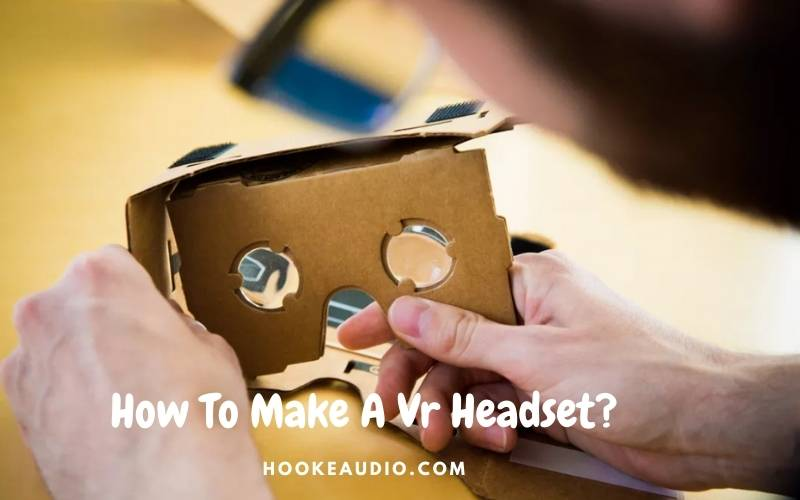 How To Make A Vr Headset Top Full Guide 2021 (1)