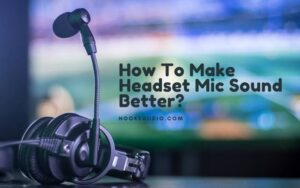 How To Make Headset Mic Sound Better Top Full Guide 2021