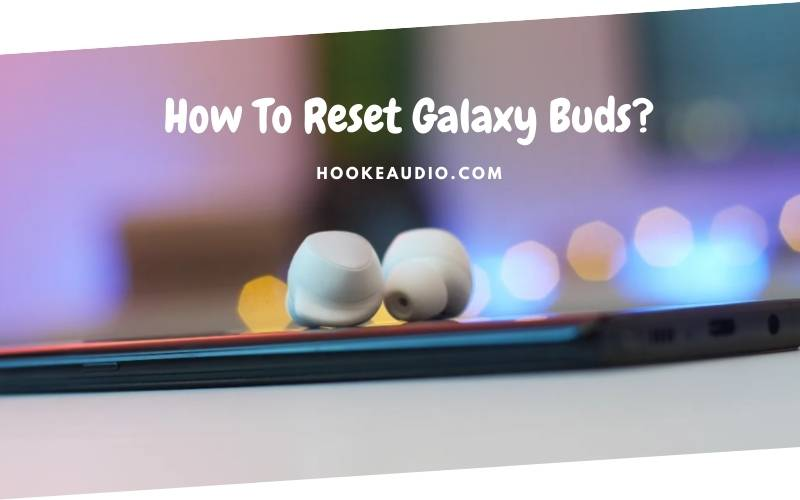 How To Reset Galaxy Buds Top Full Guide 2021