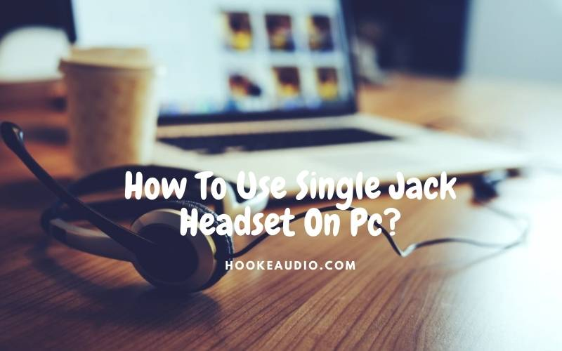 How To Use Single Jack Headset On Pc Top Full Guide 2021