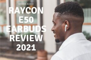Raycon E50 Earbuds Review 2021 Is It For You